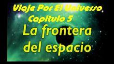 VIAJE POR EL UNIVERSO CAPITULO 5 LA FRONTERA DEL ESPACIO DOCUMENTAL DEL ...