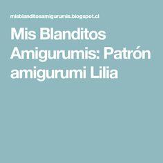 Mis Blanditos Amigurumis: Patrón amigurumi Lilia
