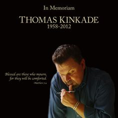 RIP Thomas Kinkade--Painter of Light  Im a bit obsessed with all of his art work and he will be missed