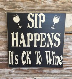 A personal favorite from my Etsy shop https://www.etsy.com/listing/169773470/sip-happens-its-ok-to-wine-wood-sign