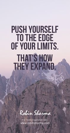 Push yourself to the edge of your limits. That's how they expand. #robinsharma #quote #qotd