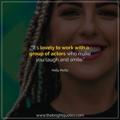 """""""It's lovely to work with a group of actors who make you laugh and smile."""" #smile #instagram #pinterest #quotes #quotesforher #smiling #goodmood #mood #insta #inspiration #keepsmiling #quotesoftheday #quoteoftheday #qotd #thebrightquotes #funny #boyfriend #girlfriend #captions"""