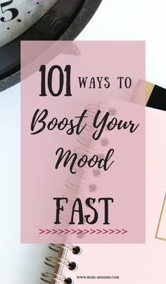101 Ways to Boost Your Mood Fast | Mental Health | Rose Minded | California