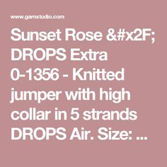 Sunset Rose / DROPS Extra 0-1356 - Knitted jumper with high collar in 5 strands DROPS Air. Size: S - XXXL - Free pattern by DROPS Design