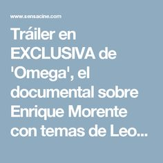Tráiler en EXCLUSIVA de 'Omega', el documental sobre Enrique Morente con temas de Leonard Cohen - Noticias de cine - SensaCine.com