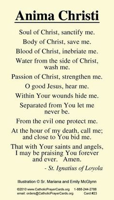 One of my favorite prayers. Commonly said after receiving Holy Communion.