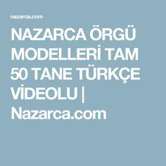 NAZARCA ÖRGÜ MODELLERİ TAM 50 TANE TÜRKÇE VİDEOLU   Nazarca.com