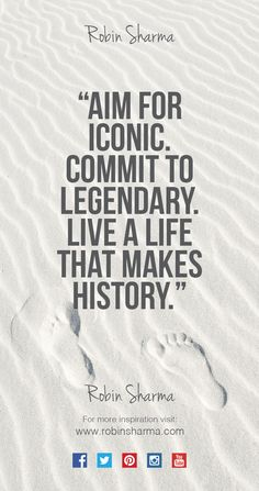 Aim for ‪#‎iconic‬. Commit to ‪#‎legendary‬. Live a life that makes ‪#‎history‬.