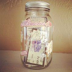 Memory Jar!! - movie stubs, concert tickets, I'm an Aunt pins from hospitals, cards, etc. for those of us who save the sentimental items from important memories... I would even be so dorky as to decorate the jar!!