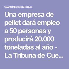 Una empresa de pellet dará empleo a 50 personas y producirá 20.000 toneladas al año - La Tribuna de Cuenca