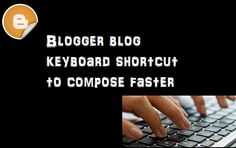 Blogger blog post editor computer keyboard shortcuts  Blogger post editor has two options Compose or HTML mode. But do you know that you can use several keyboard shortcuts with your keyboard in the compose mode to compose your post faster. Below list show all the keyboard shortcuts which can be used in blogger blogspot blog.  Important note: There are some shortcuts discussed below which publishes your blog post instantly as soon as you press it. So make sure you use that shortcut when you…