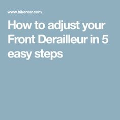 How to adjust your Front Derailleur in 5 easy steps