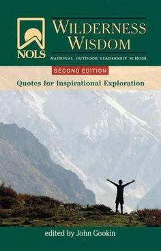 Nols Wilderness Wisdom: Quotes for Inspirational Exploration