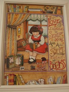 The Love of Learning, The Sequestered Nooks, And All The Sweet Serenity of Books. The whimsical art of Mary Engelbreit fits well with this quote. #literary #children #reading