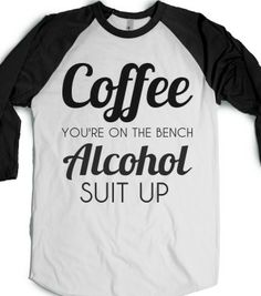 COFFEE YOU'RE ON THE BENCH ALCOHOL SUIT UP - glamfoxx.com - Skreened T-shirts, Organic Shirts, Hoodies, Kids Tees, Baby One-Pieces and Tote ...
