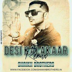 Desi Kalakaar ( Shaikh Brothers Remix ) - http://www.djsmuzik.com/desi-kalakaar-shaikh-brothers-remix/