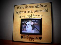 """Absolutely love this saying! """"If love alone could have kept you here, you would have lived forever.""""    $65.00, via Etsy."""