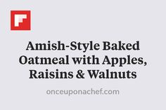 Amish-Style Baked Oatmeal with Apples, Raisins & Walnuts http://flip.it/Ht6hU