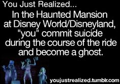 guardian-mothernature: imakethingsigrowthings: hopetimelord: youjustrealized: At the beginning of the ride the ghost host (the narrator) says the only way to escape the mansion is to die, and he shows that he hanged himself. Near the end of the ride there's a moment where the ride vehicle turns around backwards and you go off a balcony, which according to this theory represents you jumping to your death. Before this part of the ride the ghosts are all trying to scare you, but afterwards they…