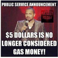 Gas money. So true! LOL!