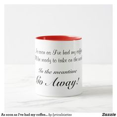 As soon as I've had my coffee I'll be ready Mug As soon as I've had my coffee I'll be ready to take on the world. In the meantime, Go Away!