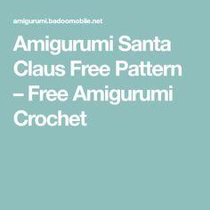 Amigurumi Santa Claus Free Pattern – Free Amigurumi Crochet Crochet Santa, Christmas Crochet Patterns, Crochet Patterns Amigurumi, Free Crochet, Minion Crochet, Crochet Abbreviations, Crochet Slippers, Crochet For Beginners, Stuffed Toys Patterns