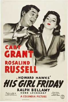 His Girl Friday by Howard Hawkes (1940)  Cary Grant, Rosalind Russell  Viewed Netflix December 2013