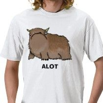 """I want the """"alot"""" shirt. And their story about the """"alot"""" is hysterical (hyperboleandahalf.blogspot.com)"""