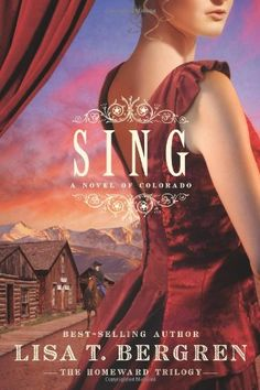 Sing: A Novel of Colorado (Book Two of The Homeward Trilogy) by Lisa T. Bergren,http://www.amazon.com/dp/1434767078/ref=cm_sw_r_pi_dp_YkUysb152B7Y77RM