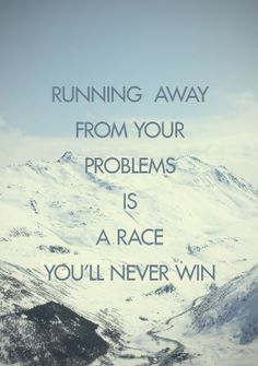 Running away from your problems is a race you'll never win #quote #motivation