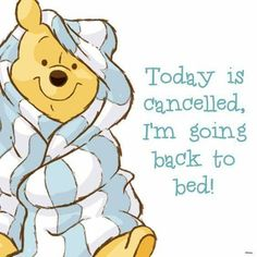 Today is cancelled. I'm going back to bed. Winnie the Pooh. Today is cancelled. I'm going back to bed. Winnie the Pooh. Winnie The Pooh Quotes, Winnie The Pooh Friends, Winnie The Pooh Pictures, Good Morning Happy, Good Morning Picture, Morning Pictures, Morning Images, Morning Quotes, Morning Pics