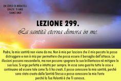 Un corso di Miracoli.: Lezione 299 del libro di esercizio. La santità eterna dimora in me.