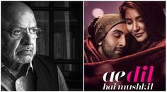 Government has to protect film industry: Shyam Benegal on Ae Dil Hai Mushkil