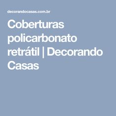 Coberturas policarbonato retrátil | Decorando Casas