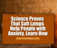Science Proves That Salt Lamps Help People with Anxiety. Learn How