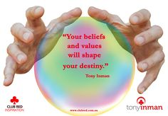 Your beliefs and values will shape your destiny. ~ Tony Inman