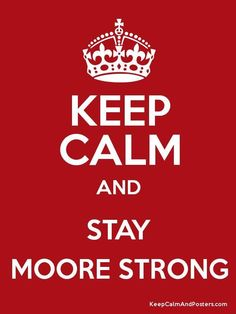 Keep Calm & Stay Moore Strong!!