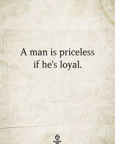 A man is priceless if he's loyal. Right Time, Relationship Rules, Married Life, Happy Quotes, Tattoo Quotes, Spirituality, Let It Be, Sayings, Journey