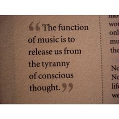 """The function of music is to release us from the tyranny of conscious thought."" // turn off your mind! ;)"