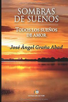 Sombras de sueños: Todos los sueños de amor de José Ángel Graña Abad http://www.amazon.es/dp/8416181667/ref=cm_sw_r_pi_dp_dr5Owb121H2BX