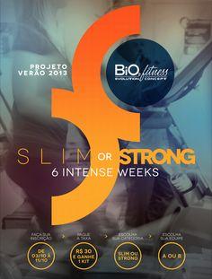 Slim or Strong foi o tema do Projeto Verão da Bio2 Fitness, cujo objetivo era por meio de uma competição, premiar o aluno e a aluna com melhores resultados em duas categorias: Slim, com a intenção de perder peso e Strong, com a intenção de ganhar massa muscular. Identidade visual e divulgação do projeto, foram feitos pela Eiffel.