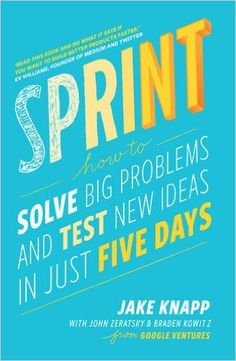 Sprint: How to solve big problems and test new ideas in just five days: Amazon.co.uk: Jake Knapp, John Zeratsky, Braden Kowitz: 9780593076118: Books