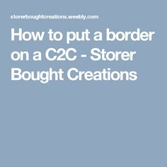 How to put a border on a C2C - Storer Bought Creations