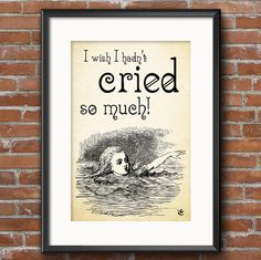 Lewis Carroll Alice in Wonderland Quote I wish I hadn't cried so much - Through the Looking Glass Quote 0170