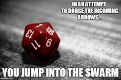 In an attempt to dodge the incoming arrows, you jump into the swarm...