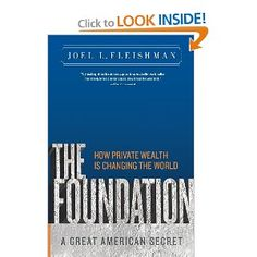 The Foundation: A Great American Secret; How Private Wealth is Changing the World: Joel L. Fleishman: 9781586487027: Amazon.com: Books