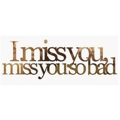 I miss you, miss you so bad ~ Avril Lavigne