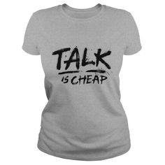 Talk Is Cheap (Black Text) T-Shirts #gift #ideas #Popular #Everything #Videos #Shop #Animals #pets #Architecture #Art #Cars #motorcycles #Celebrities #DIY #crafts #Design #Education #Entertainment #Food #drink #Gardening #Geek #Hair #beauty #Health #fitness #History #Holidays #events #Home decor #Humor #Illustrations #posters #Kids #parenting #Men #Outdoors #Photography #Products #Quotes #Science #nature #Sports #Tattoos #Technology #Travel #Weddings #Women