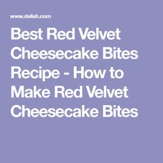 Best Red Velvet Cheesecake Bites Recipe - How to Make Red Velvet Cheesecake Bites