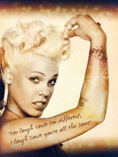 P!nk....Probably one of the most awesome people on earth